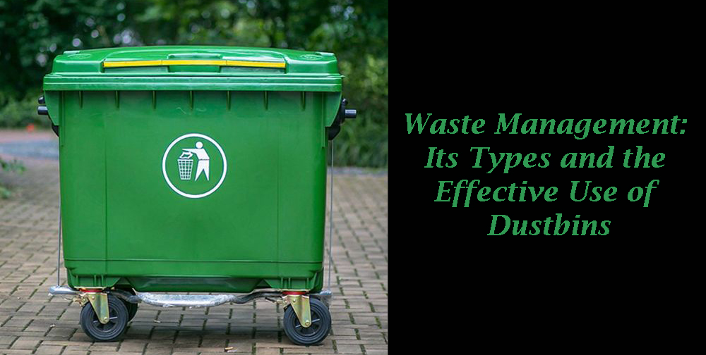 Waste Management- Its Types and the Effective Use of Dustbins